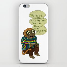We don't see things as they are iPhone Skin