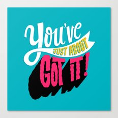 You've Just About Got It! Canvas Print