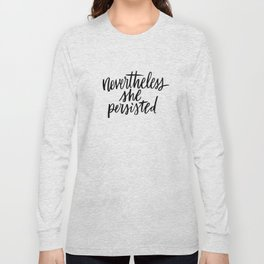 Nevertheless, She Persisted (stacked on white) Long Sleeve T-shirt