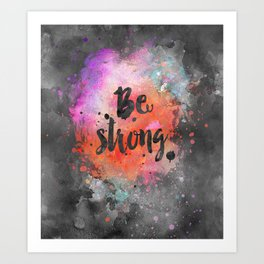 Be strong motivational watercolor quote Art Print