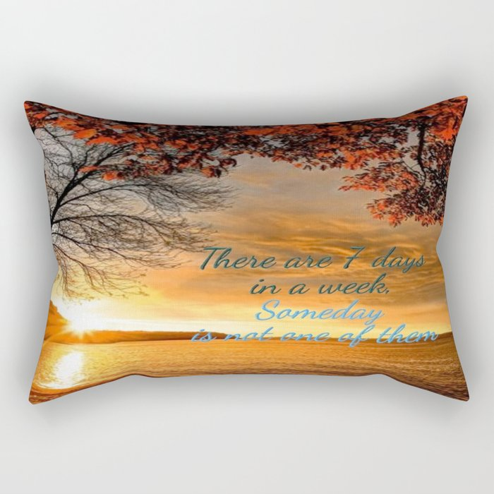 Someday is not a Day! Rectangular Pillow