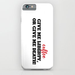 Give me Liberty or Give me Death iPhone Case