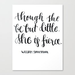 """though she be but little, she s fierce."" William Shakespeare Canvas Print"