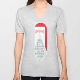 Oh I Wish It Could Be Christmas Everyday Unisex V-Neck