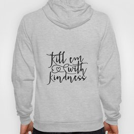 """Typography Print """"Kill em with kindness"""" Poster, Black and White Wall Art, Dorm Room Decor, Girls Hoody"""