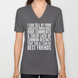 I CAN TELL BY YOUR SARCASTIC UNDERTONES, RUDE COMMENTS... CAN BE BEST FRIENDS (Black & White) Unisex V-Neck