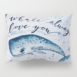 I whale always love you Pillow Sham