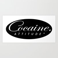cocaine Art Prints featuring Cocaine Attitude by Trash Apparel