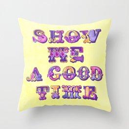 Show Me A Good Time Throw Pillow
