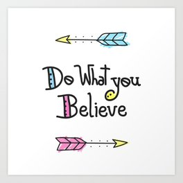 Do What You Believe Art Print