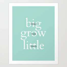Big Things grow from Little things Art Print