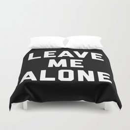 Leave Me Alone Funny Quote Duvet Cover
