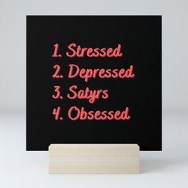 Stressed. Depressed. Satyrs. Obsessed. Mini Art Print