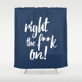 Right the f**k on! Shower Curtain