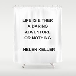 LIFE IS EITHER A DARING ADVENTURE OR NOTHING - INSPIRATION FROM HELEN KELLER Shower Curtain