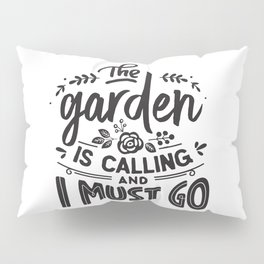 The garden is calling and I must go - Garden hand drawn quotes illustration. Funny humor. Life sayings. Pillow Sham