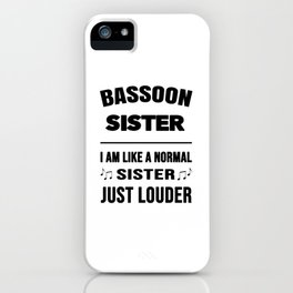 Bassoon Sister Like A Normal Sister Just Louder iPhone Case