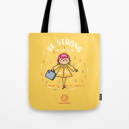 Be strong even under the rain Tote Bag