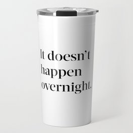 It doesn't happen overnight Travel Mug