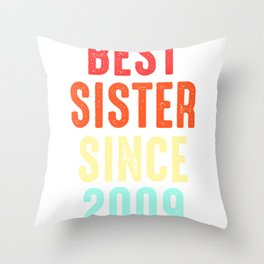 Sister Gift Best Since 2009 Sibling Sis Present Throw Pillow