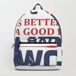 Labor Quotes A Bad Day at Work is Better Than a Good Day in Hell Backpack