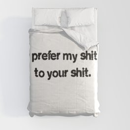 I prefer my shit to your shit. Comforters