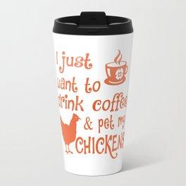 Drink Coffee & Pet My Chickens Travel Mug