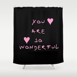 You are so wonderful - beauty,love,compliment,cumplido,romance,romantic. Shower Curtain