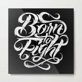 Born To Fight Metal Print