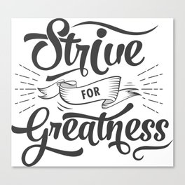 Motivational: Strive for Greatness! Canvas Print