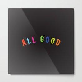 All good Metal Print