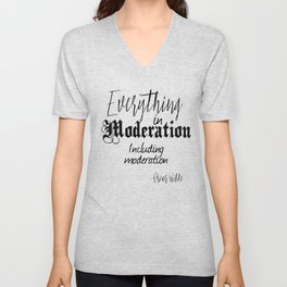 Everything In Moderation, Including Moderation - Oscar Wilde funny quote Unisex V-Neck