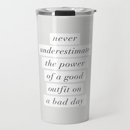 Never Underestimate The Power Of A Good Outfit On A Bad Day motivational typography decor Travel Mug