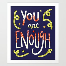 You Are Enough Quote Art - Blue, Orange, White and Green Art Print
