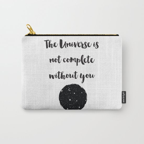 The universe is not complete without you Quote Carry-All Pouch