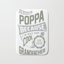 I'm-Called-Poppa.-Perfect-T-shirt-Gift! Bath Mat