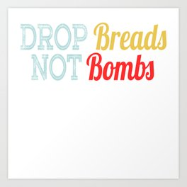 """A Nice Choosing Theme Tee For You Who Chooses Carefully Saying """"Drop Breads Not Bombs"""" T-shirt Art Print"""