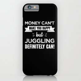 Juggling makes you happy Funny Gift iPhone Case
