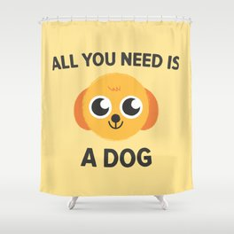 Dog is all you need Shower Curtain