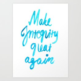 Make Integrity Great Again - Teal Blue Art Print