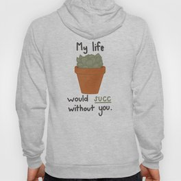 My life would succ without you. Hoody