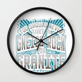 Geology Pun Never Take a Gneiss Rock for Granite Geologist Wall Clock