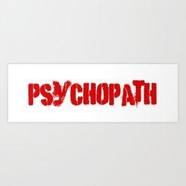 Psychopath Art Print