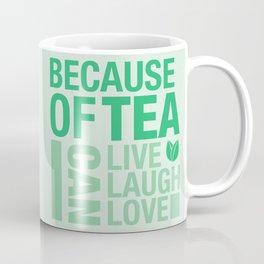 Because of Tea 1 Coffee Mug