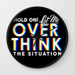 Hold On! Let Me Overthink the Situation Wall Clock