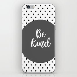 Be Kind Black White Gray Quote iPhone Skin