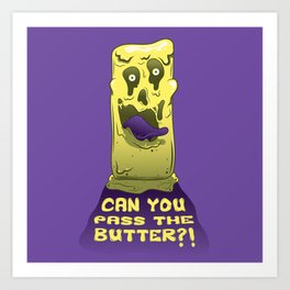 Can you pass the butter?! Art Print