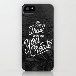 The Best Trail is the One You Create iPhone Case