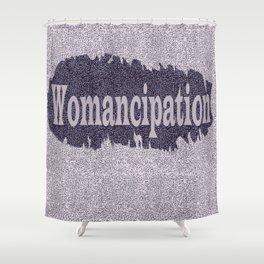 Womancipation Shower Curtain