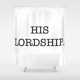 HIS LORDSHIP Shower Curtain